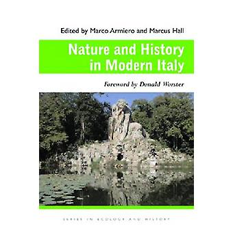 Nature and History in Modern Italy by Marco Armiero - Marcus Hall - D
