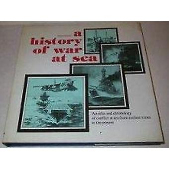 A History of War at Sea - An Atlas and Chronicle of Conflict at Sea fr