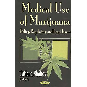Medicinal Use of Marijuana - Policy - Regulatory and Legal Issues by T