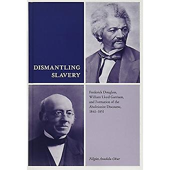 Dismantling Slavery - Frederick Douglass - William Lloyd Garrison - an