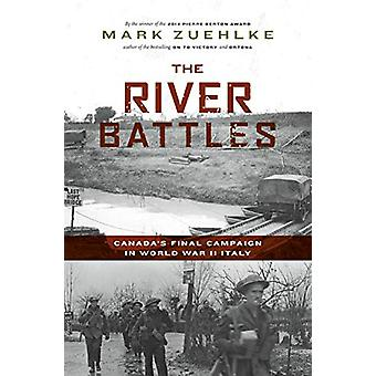 The River Battles - Canada's Final Campaign in World War II Italy by M