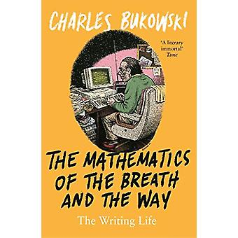 The Mathematics of the Breath and the Way - The Writing Life by Charle