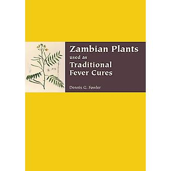 Zambian Plants Used as Traditional Fever Cures by Dennis G. Fowler -