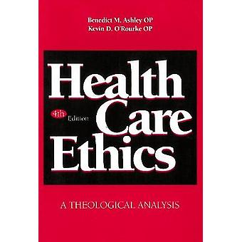 Health Care Ethics - A Theological Analysis - Fourth Edition by Benedi