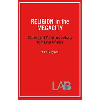 Religion in the Megacity - Catholic and Protestant Portraits from Lati