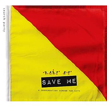 Save Me: a Conversation Across the City: A Search Party Project
