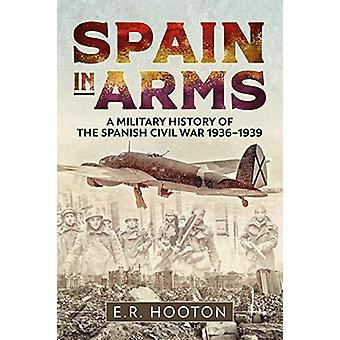 Spain in Arms - A Military History of the Spanish Civil War 1936-1939