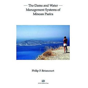Dams and Water Management Systems of Minoan Pseira by Philip P. Betan