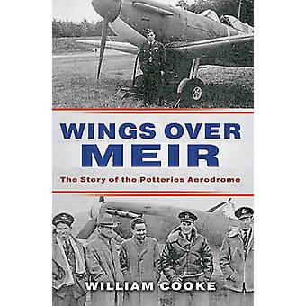 Wings Over Meir - The Story of the Potteries Aerodrome by William Cook