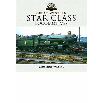 Great Western Star Class Locomotives by Laurence Waters - 97814738710
