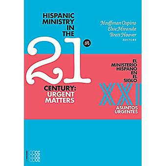 Hispanic Ministry in the 21stCentury - Urgent Matters by Hosffman Ospi