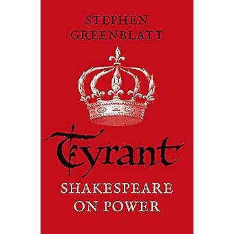 Tyrant - Shakespeare On Power by Stephen Greenblatt - 9781784707606 Bo