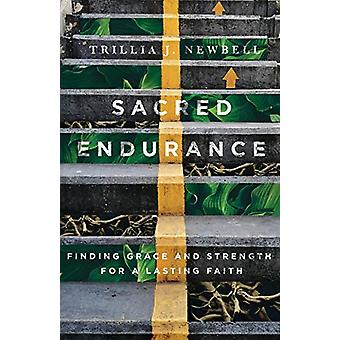 Sacred Endurance - Finding Grace and Strength for a Lasting Faith by T