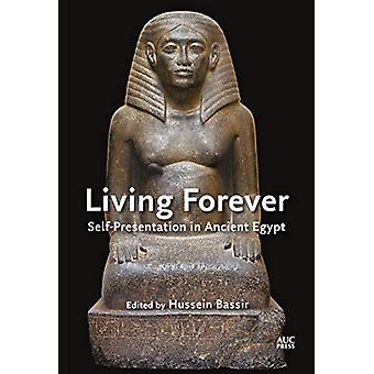 Living Forever - Self-presentation in Ancient Egypt by Hussein Bassir