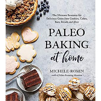 Paleo Baking at Home - The Ultimate Resource for Delicious Grain-Free