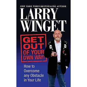 Get Out of Your Own Way by Larry Winget