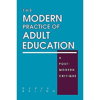 The Modern Practice of Adult Education - A Postmodern Critique by Dere
