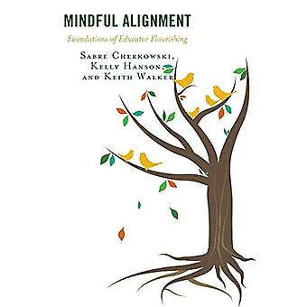 Mindful Alignment: Foundations of Educator Flourishing (Mindfulness in Education)