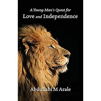 A Young Man's Quest for Love and Independence by Abdullahi M Arale -