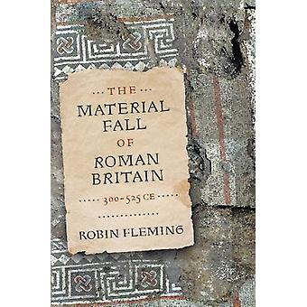 The Material Fall of Roman Britain 300525 CE