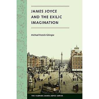 James Joyce and the Exilic Imagination by Michael Patrick Gillespie -