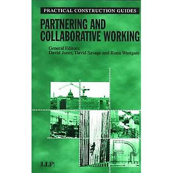 Partnering and Collaborative Working Practical Construction Guides