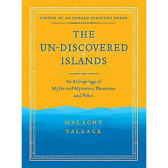 UnDiscovered Islands An Archipelago of Myths and Mysteries Phantoms and Fakes