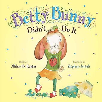 Betty Bunny Didnt Do It by Michael Kaplan & Illustrated by Stephane Jorisch