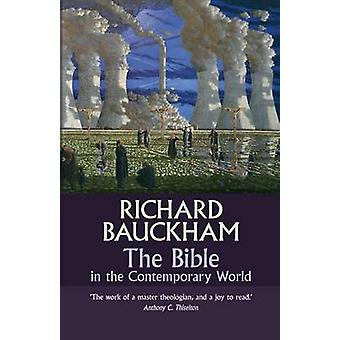 The Bible in the Contemporary World Exploring texts and contexts  then and now by Bauckham & Richard