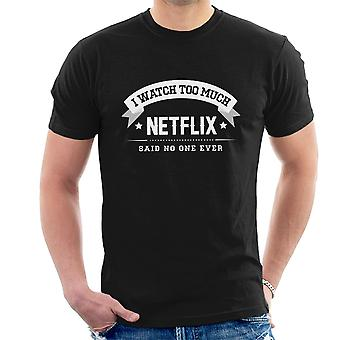 I Watch Too Much Netflix Said No One Ever Men's T-Shirt