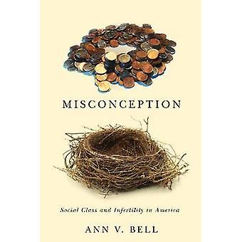Misvatting - sociale klasse en onvruchtbaarheid in Amerika door Ann V. Bell