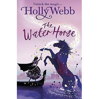 The Water Horse - Book 1 by Holly Webb - 9781408327623 Book