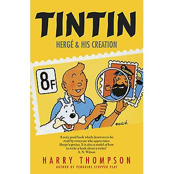 Tintin - Herge and His Creation by Harry Thompson - 9781848546721 Book