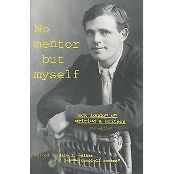 Aucun Mentor mais moi-même - Jack London sur l'écriture et des écrivains par Jack Lond