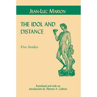 Das Idol und Distanz - fünf Studien von Jean-Luc Marion - Thomas A. Ca