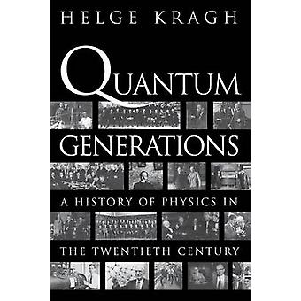 Quantum Generations - A History of Physics in the Twentieth Century by