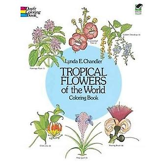 Tropische bloemen van de wereld (kleurstoffen Books)