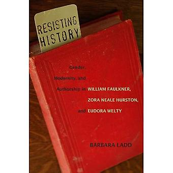 Resisting History: Gender, Modernity, and Authorship in William Faulkner, Zora Neale Hurston, and Eudora Welty (Southern Literary Studies)