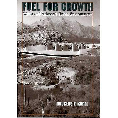 Fuel for Growth: Water And Arizona&s Urban Environment