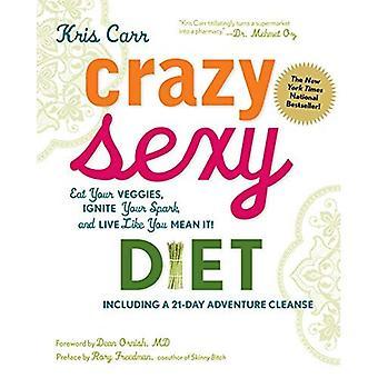 Crazy Sexy Ernährung: Essen Sie Gemüse, entzünden Sie Ihre Funken und Leben Sie, wie du es meinst!