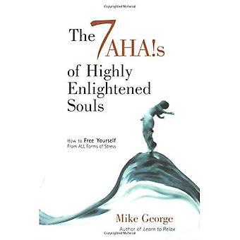 Le 7 Ahas des âmes très éclairées: Comment se libérer de toutes les formes de Stress
