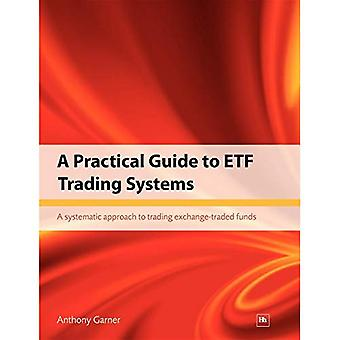 A Practical Guide to ETF Trading Systems: A Systematic Approach to Trading Exchange Traded Funds