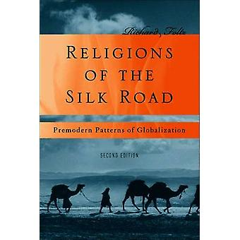 Religions of the Silk Road Premodern Patterns of Globalization by Foltz & Richard