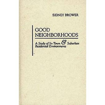 Good Neighborhoods A Study of InTown and Suburban Residential Environments door Brower & Sidney