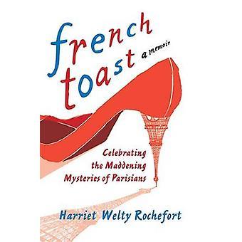 Fransk Toast en amerikaner i Paris fejrer franske af Rochefort & Harriet Welty Maddening mysterier
