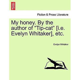 Min honning. Af forfatteren af Tipcat dvs Evelyn Whitaker etc. af Whitaker & Evelyn