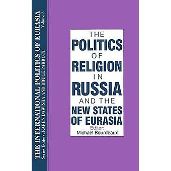 The International Politics of Eurasia v. 3 The Politics of Religion in Russia and the New States of Eurasia by Starr & S. Frederick
