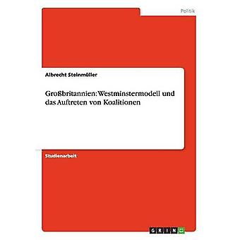 Grobritannien Westminstermodell und das Auftreten von Koalitionen by Steinmller & Albrecht