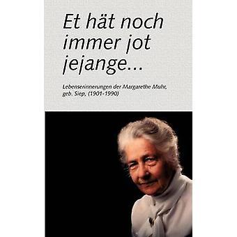 Et HT Noch immer jot jejange... Lebenserinnerungen der Margarethe Muhr GEB. Siep 19011990 Muhr & Margarethe