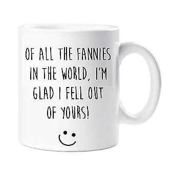 Off All The Fannies In All The World I'm Glad I Fell Out Of Yours Mug